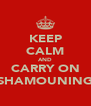 KEEP CALM AND CARRY ON SHAMOUNING - Personalised Poster A4 size