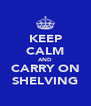 KEEP CALM AND CARRY ON SHELVING - Personalised Poster A4 size