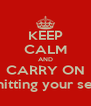 KEEP CALM AND CARRY ON shitting your self - Personalised Poster A4 size