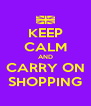 KEEP CALM AND CARRY ON SHOPPING - Personalised Poster A4 size