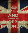 KEEP CALM AND  CARRY ON SHOPPING IN LONDON - Personalised Poster A4 size