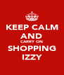 KEEP CALM AND CARRY ON SHOPPING IZZY - Personalised Poster A4 size