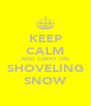 KEEP CALM AND CARRY ON SHOVELING SNOW - Personalised Poster A4 size