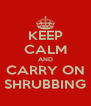 KEEP CALM AND CARRY ON SHRUBBING - Personalised Poster A4 size