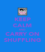 KEEP CALM AND CARRY ON SHUFFLING - Personalised Poster A4 size