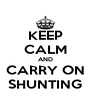KEEP CALM AND CARRY ON SHUNTING - Personalised Poster A4 size
