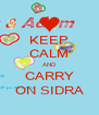 KEEP CALM AND CARRY ON SIDRA - Personalised Poster A4 size