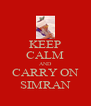 KEEP CALM AND CARRY ON SIMRAN - Personalised Poster A4 size