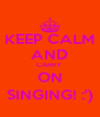 KEEP CALM AND CARRY  ON SINGING! :') - Personalised Poster A4 size