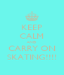 KEEP CALM AND CARRY ON SKATING!!!! - Personalised Poster A4 size