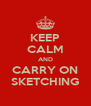 KEEP CALM AND CARRY ON SKETCHING - Personalised Poster A4 size