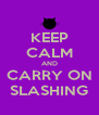 KEEP CALM AND CARRY ON SLASHING - Personalised Poster A4 size