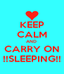 KEEP CALM AND  CARRY ON !!SLEEPING!! - Personalised Poster A4 size