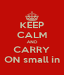 KEEP CALM AND CARRY ON small in - Personalised Poster A4 size
