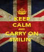 KEEP CALM AND CARRY ON SMILIN'  - Personalised Poster A4 size