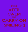 KEEP CALM AND CARRY ON  SMILING :) - Personalised Poster A4 size