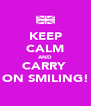 KEEP CALM AND CARRY  ON SMILING! - Personalised Poster A4 size