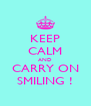 KEEP CALM AND CARRY ON SMILING ! - Personalised Poster A4 size