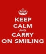 KEEP CALM AND CARRY ON SMIlLING - Personalised Poster A4 size
