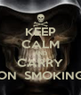 KEEP CALM AND CARRY ON  SMOKING - Personalised Poster A4 size