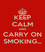 KEEP CALM AND CARRY ON SMOKING... - Personalised Poster A4 size