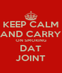 KEEP CALM AND CARRY ON SMOKING DAT JOINT - Personalised Poster A4 size