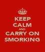 KEEP CALM AND CARRY ON SMORKING - Personalised Poster A4 size