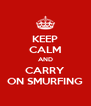 KEEP CALM AND CARRY ON SMURFING - Personalised Poster A4 size