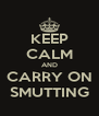 KEEP CALM AND CARRY ON SMUTTING - Personalised Poster A4 size