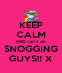 KEEP CALM AND carry on SNOGGING GUYS!! X - Personalised Poster A4 size