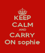 KEEP CALM AND CARRY ON sophie - Personalised Poster A4 size