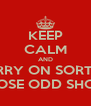 KEEP CALM AND CARRY ON SORTING THOSE ODD SHOES - Personalised Poster A4 size