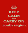 KEEP CALM AND CARRY ON south region - Personalised Poster A4 size
