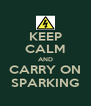 KEEP CALM AND CARRY ON SPARKING - Personalised Poster A4 size