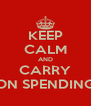 KEEP CALM AND CARRY ON SPENDING - Personalised Poster A4 size