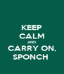 KEEP CALM AND CARRY ON, SPONCH  - Personalised Poster A4 size