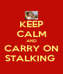 KEEP CALM AND CARRY ON STALKING  - Personalised Poster A4 size
