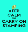 KEEP CALM AND CARRY ON STAMPING - Personalised Poster A4 size