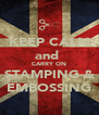 KEEP CALM and  CARRY ON STAMPING & EMBOSSING - Personalised Poster A4 size