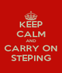 KEEP CALM AND CARRY ON STEPING - Personalised Poster A4 size
