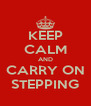 KEEP CALM AND CARRY ON STEPPING - Personalised Poster A4 size