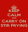 KEEP CALM AND CARRY ON STIR FRYING - Personalised Poster A4 size