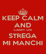KEEP CALM AND CARRY ON STREGA MI MANCHI - Personalised Poster A4 size