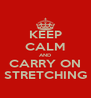 KEEP CALM AND CARRY ON STRETCHING - Personalised Poster A4 size