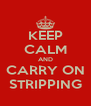KEEP CALM AND CARRY ON STRIPPING - Personalised Poster A4 size