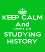 KEEP CALM And CARRY ON STUDYING HISTORY - Personalised Poster A4 size