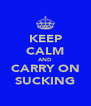 KEEP CALM AND CARRY ON SUCKING - Personalised Poster A4 size