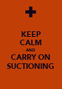 KEEP CALM AND CARRY ON SUCTIONING - Personalised Poster A4 size