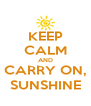 KEEP CALM AND CARRY ON, SUNSHINE - Personalised Poster A4 size