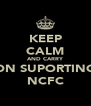 KEEP CALM AND CARRY ON SUPORTING NCFC - Personalised Poster A4 size